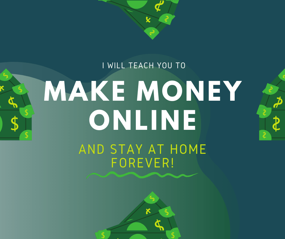 I will teach you how to make money online and stay at home forever