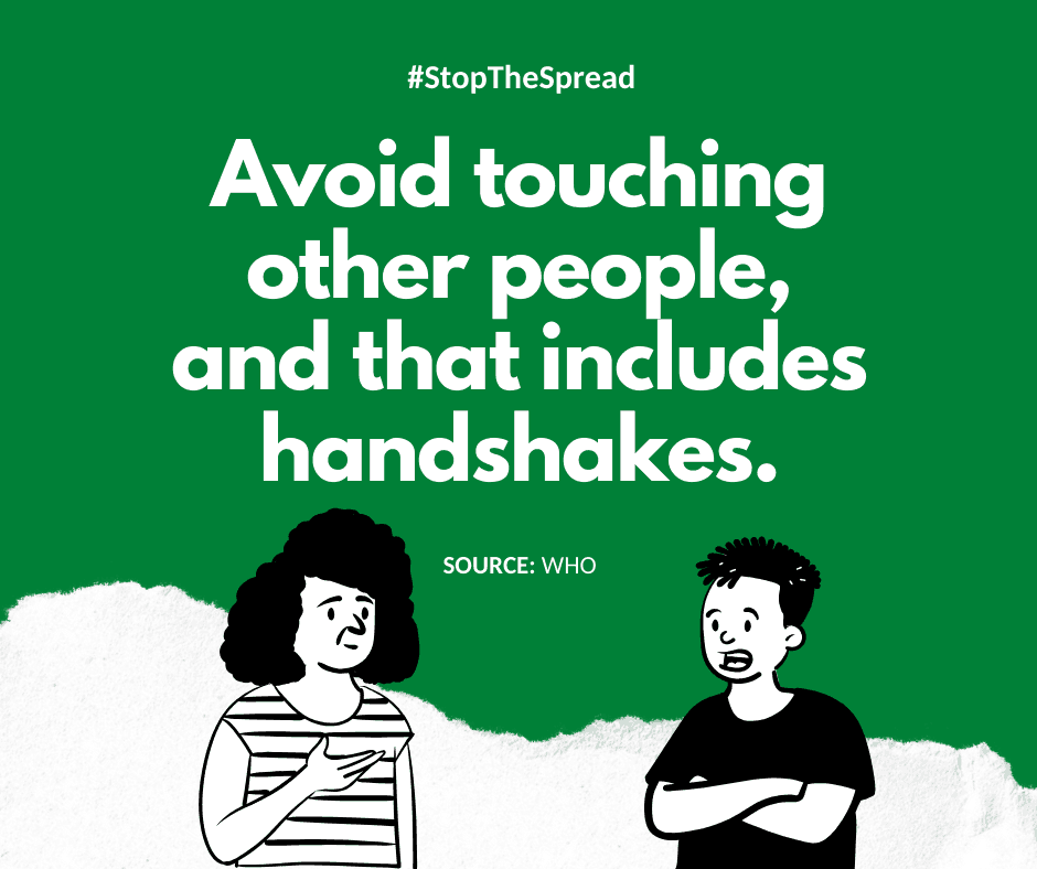 Avoid touching other people, and that includes handshakes.